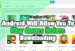Android Will Allow You To Play Games Before Downloading