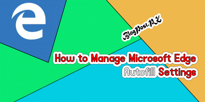 How to Manage Microsoft Edge Autofill Settings