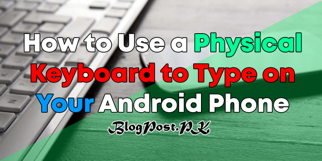 How to Use a Physical Keyboard to Type on Your Android Phone