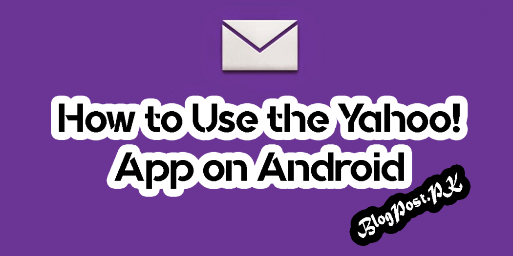 How to Use the Yahoo! App on Android